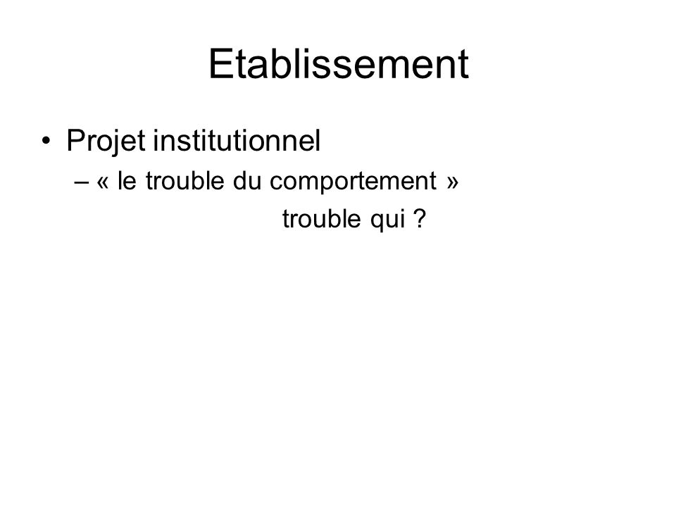 Etablissement Projet institutionnel –« le trouble du comportement » trouble qui