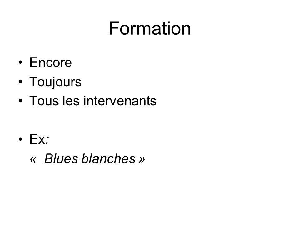 Formation Encore Toujours Tous les intervenants Ex: « Blues blanches »