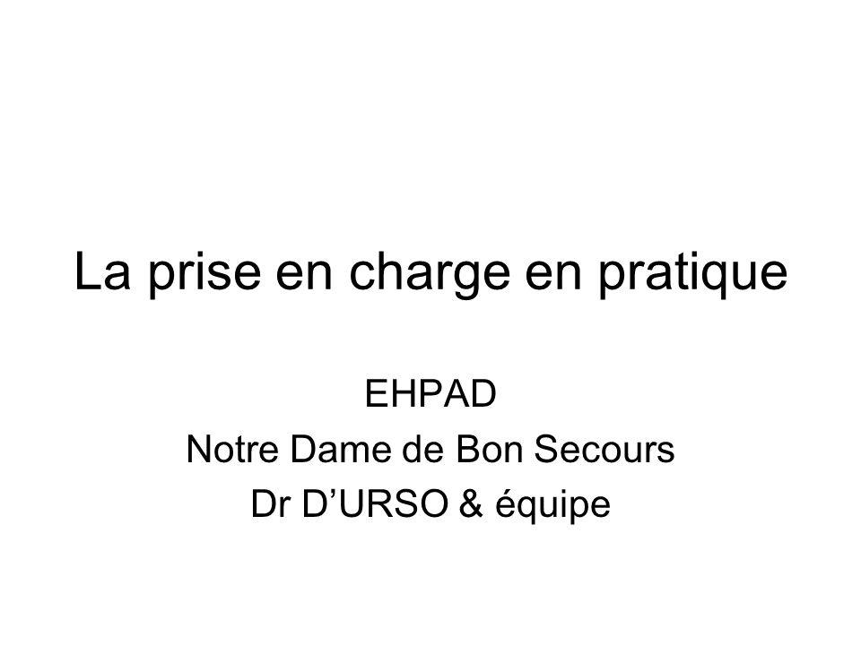 La prise en charge en pratique EHPAD Notre Dame de Bon Secours Dr DURSO & équipe