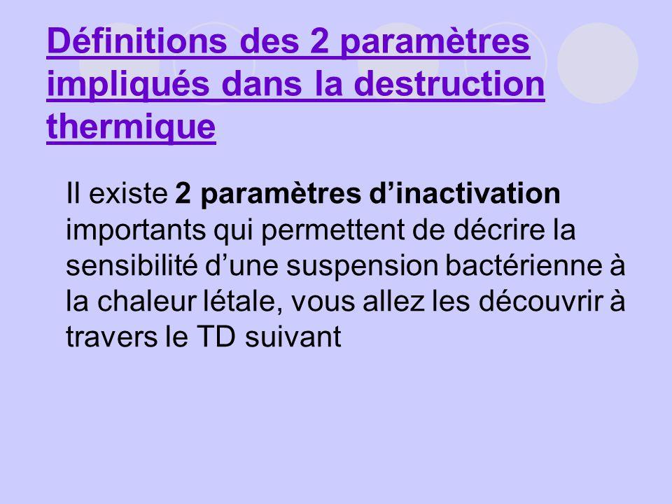 Il existe 2 paramètres dinactivation importants qui permettent de décrire la sensibilité dune suspension bactérienne à la chaleur létale, vous allez l