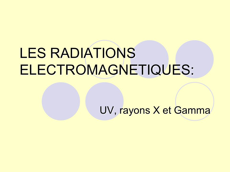LES RADIATIONS ELECTROMAGNETIQUES: UV, rayons X et Gamma