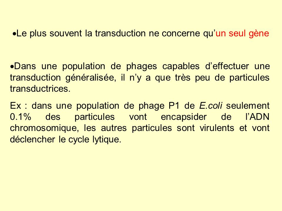 Le plus souvent la transduction ne concerne quun seul gène Dans une population de phages capables deffectuer une transduction généralisée, il ny a que