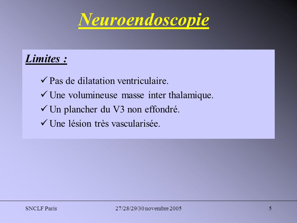 SNCLF Paris27/28/29/30 novembre 200516 Chirurgie Technique : Ventriculocisternostomie en premier.