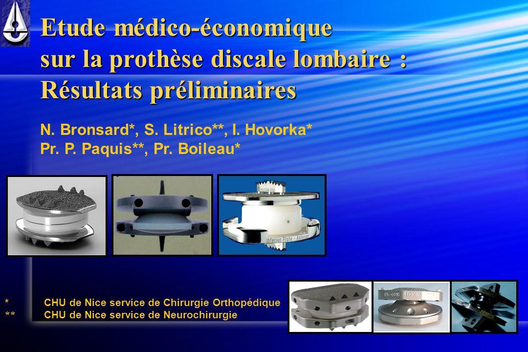 Etude médico-économique sur la prothèse discale lombaire : Résultats préliminaires N. Bronsard*, S. Litrico**, I. Hovorka* Pr. P. Paquis**, Pr. Boilea