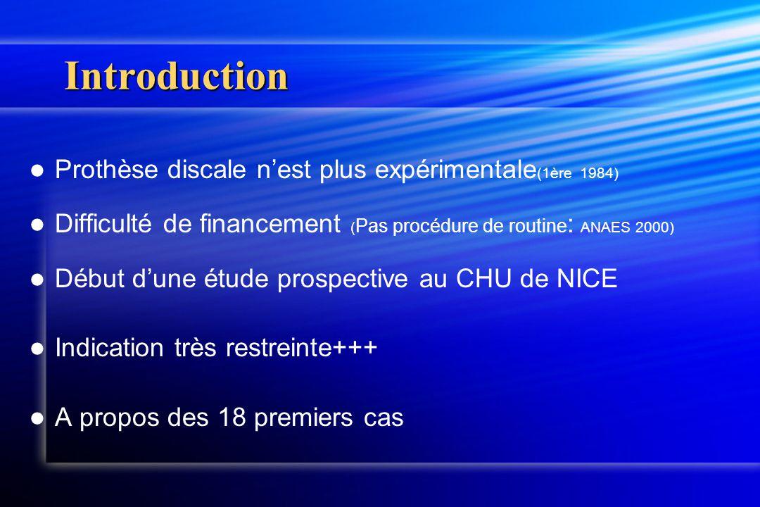 Introduction Prothèse discale nest plus expérimentale (1ère 1984) Difficulté de financement ( Pas procédure de routine : ANAES 2000) Début dune étude