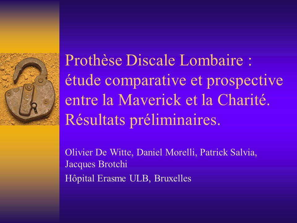 Prothèse Discale Lombaire : étude comparative et prospective entre la Maverick et la Charité. Résultats préliminaires. Olivier De Witte, Daniel Morell