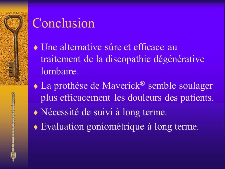 Conclusion Une alternative sûre et efficace au traitement de la discopathie dégénérative lombaire. La prothèse de Maverick ® semble soulager plus effi