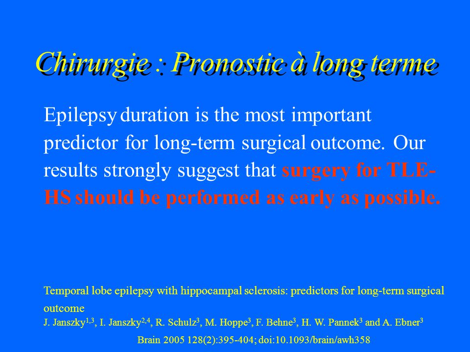 Chirurgie : Pronostic à long terme Epilepsy duration is the most important predictor for long-term surgical outcome. Our results strongly suggest that