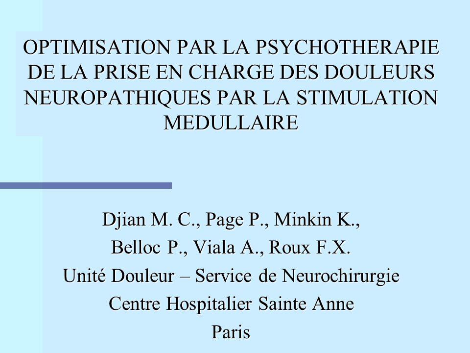 OPTIMISATION PAR LA PSYCHOTHERAPIE DE LA PRISE EN CHARGE DES DOULEURS NEUROPATHIQUES PAR LA STIMULATION MEDULLAIRE Djian M. C., Page P., Minkin K., Be
