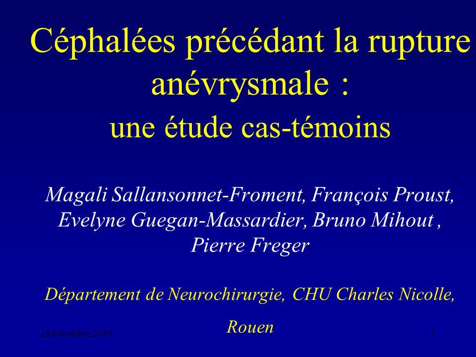 28 novembre 20051 Céphalées précédant la rupture anévrysmale : une étude cas-témoins Magali Sallansonnet-Froment, François Proust, Evelyne Guegan-Mass