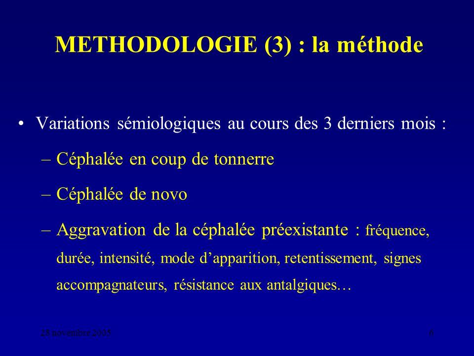 28 novembre 20056 METHODOLOGIE (3) : la méthode Variations sémiologiques au cours des 3 derniers mois : –Céphalée en coup de tonnerre –Céphalée de nov
