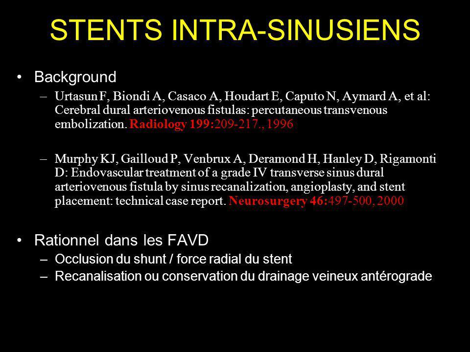 STENTS INTRA-SINUSIENS Background –Urtasun F, Biondi A, Casaco A, Houdart E, Caputo N, Aymard A, et al: Cerebral dural arteriovenous fistulas: percuta