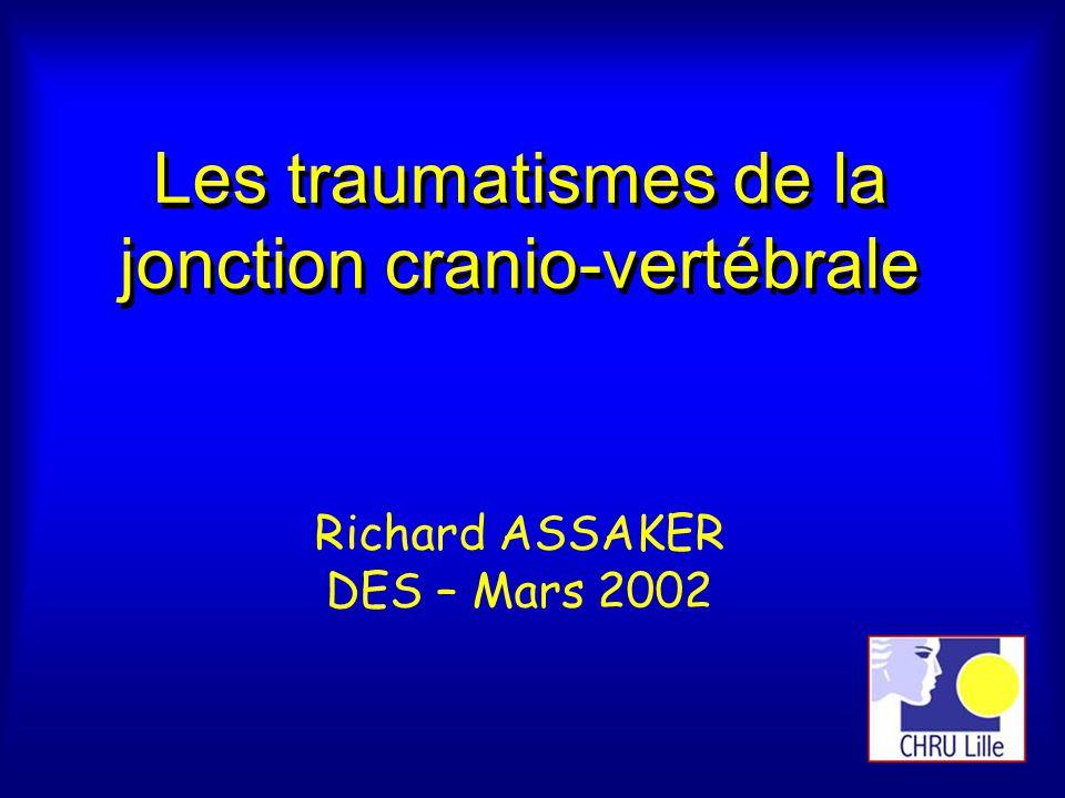 Les traumatismes de la jonction cranio-vertébrale Richard ASSAKER DES – Mars 2002