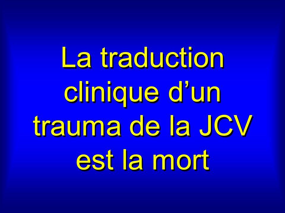 La traduction clinique dun trauma de la JCV est la mort