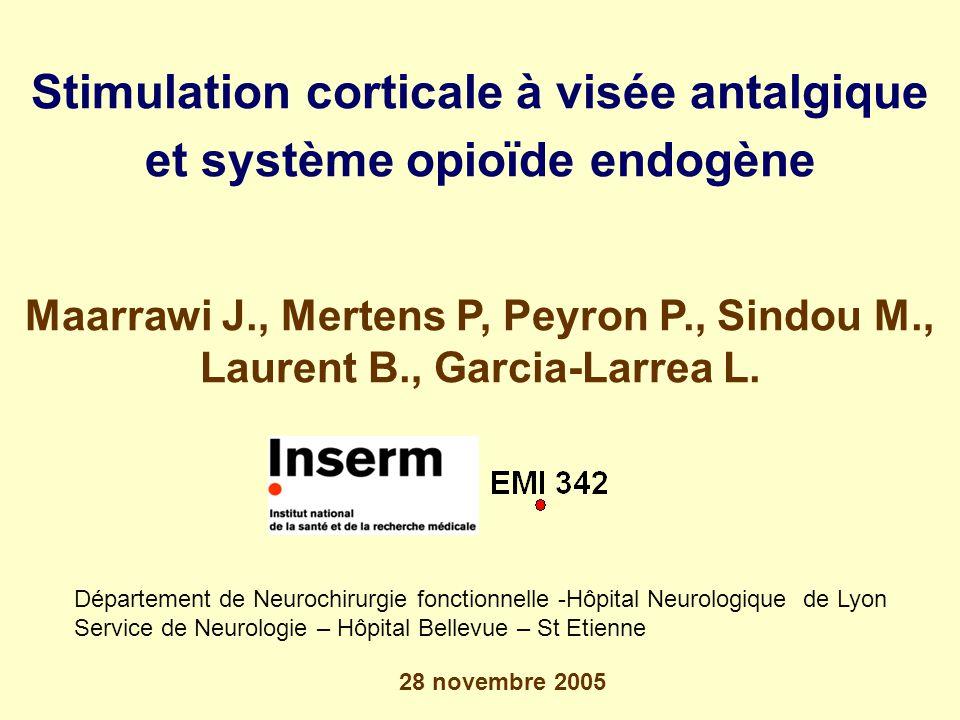 Stimulation corticale à visée antalgique et système opioïde endogène Maarrawi J., Mertens P, Peyron P., Sindou M., Laurent B., Garcia-Larrea L.