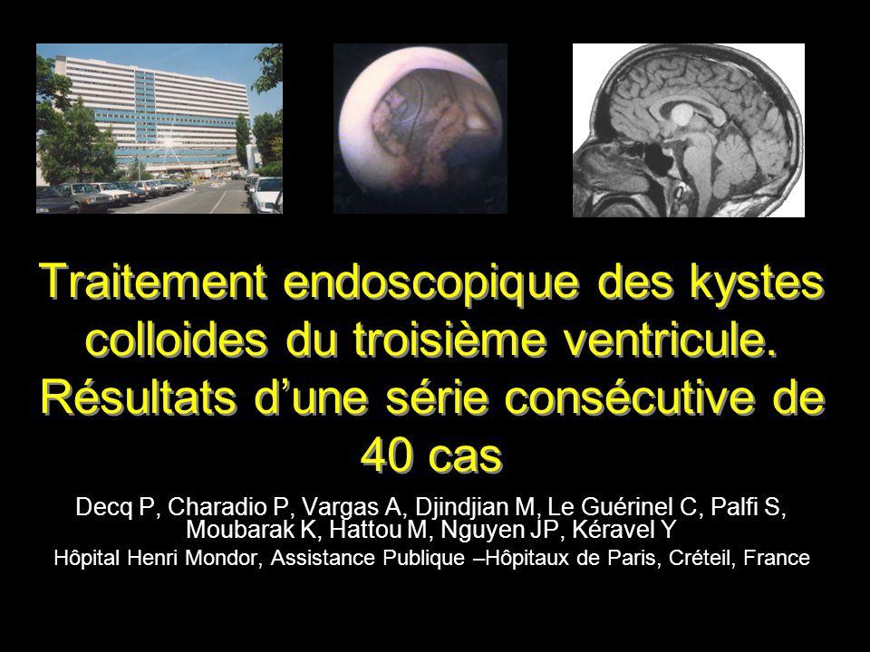 Traitement endoscopique des kystes colloides du troisième ventricule. Résultats dune série consécutive de 40 cas Decq P, Charadio P, Vargas A, Djindji