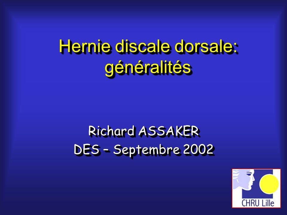 Hernie discale dorsale: généralités Richard ASSAKER DES – Septembre 2002 Richard ASSAKER DES – Septembre 2002