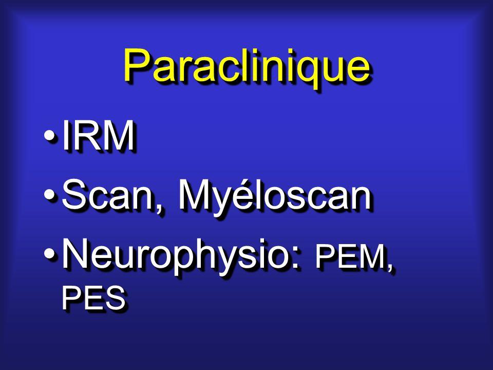 ParacliniqueParaclinique IRMIRM Scan, MyéloscanScan, Myéloscan Neurophysio: PEM, PESNeurophysio: PEM, PES IRMIRM Scan, MyéloscanScan, Myéloscan Neurophysio: PEM, PESNeurophysio: PEM, PES