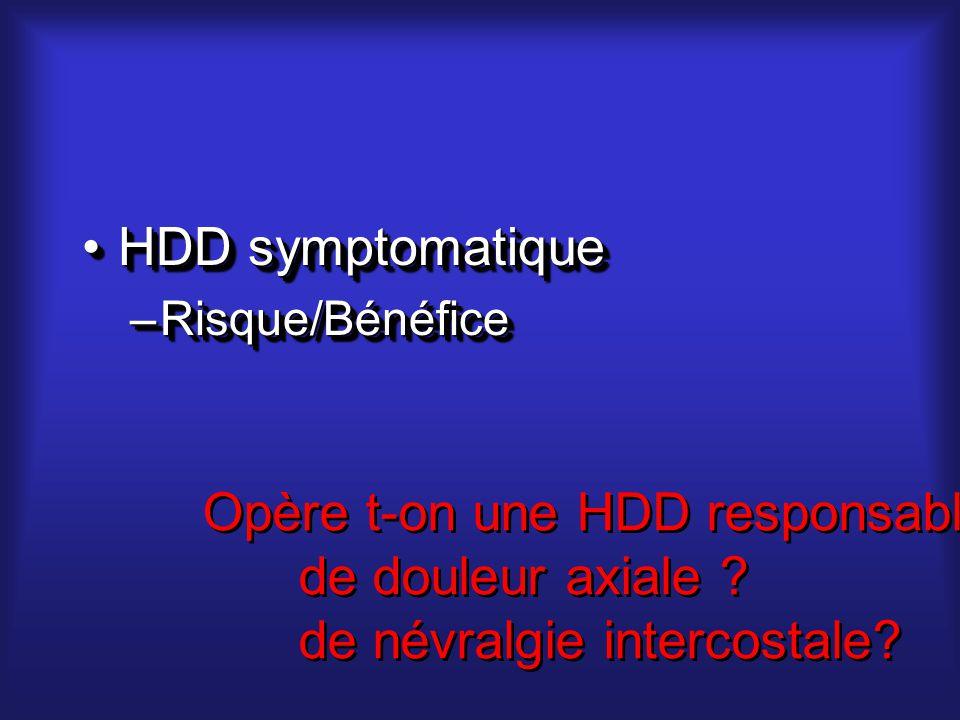 HDD symptomatiqueHDD symptomatique –Risque/Bénéfice HDD symptomatiqueHDD symptomatique –Risque/Bénéfice Opère t-on une HDD responsable: de douleur axiale .