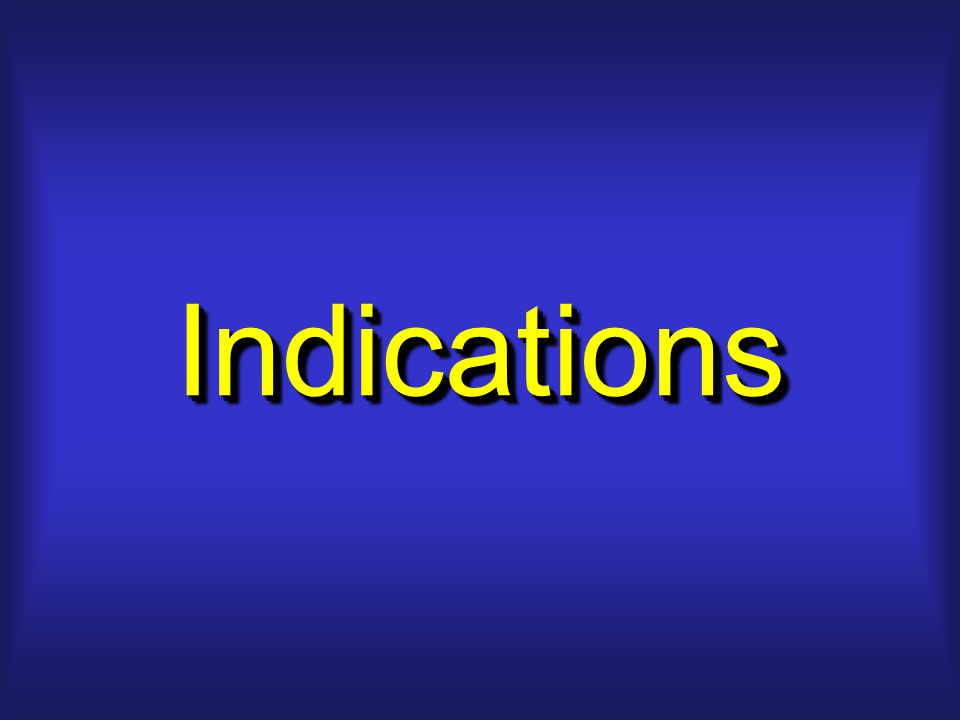 IndicationsIndications