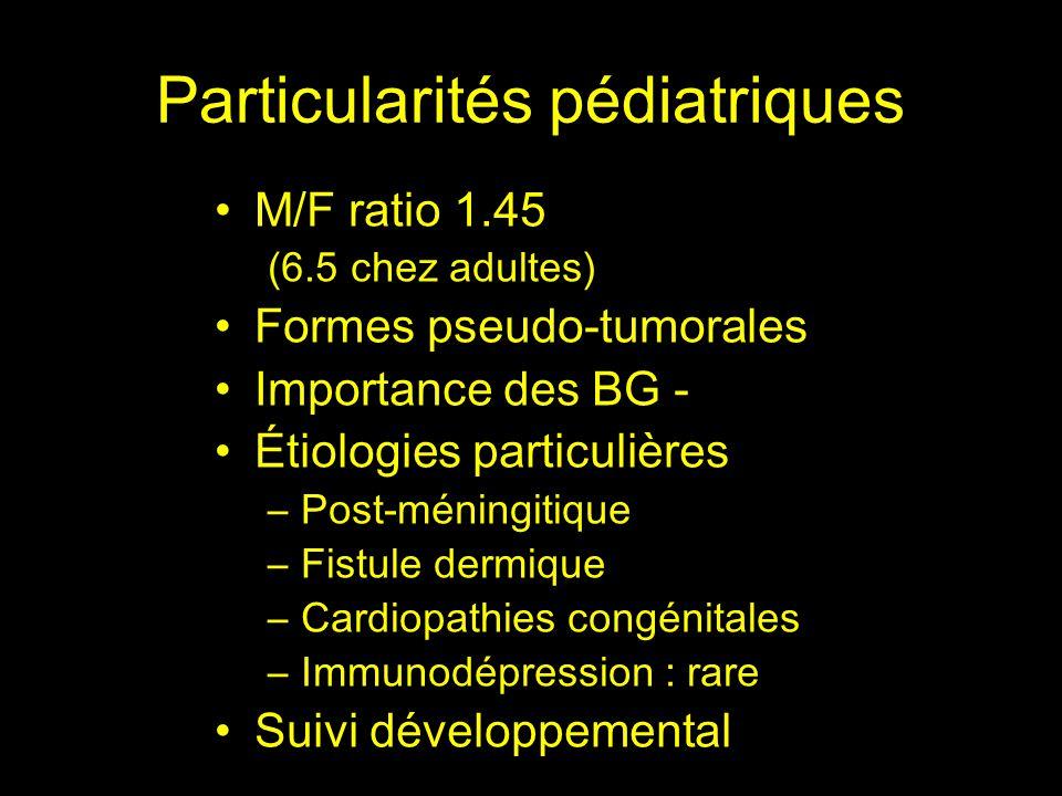 Particularités pédiatriques M/F ratio 1.45 (6.5 chez adultes) Formes pseudo-tumorales Importance des BG - Étiologies particulières –Post-méningitique