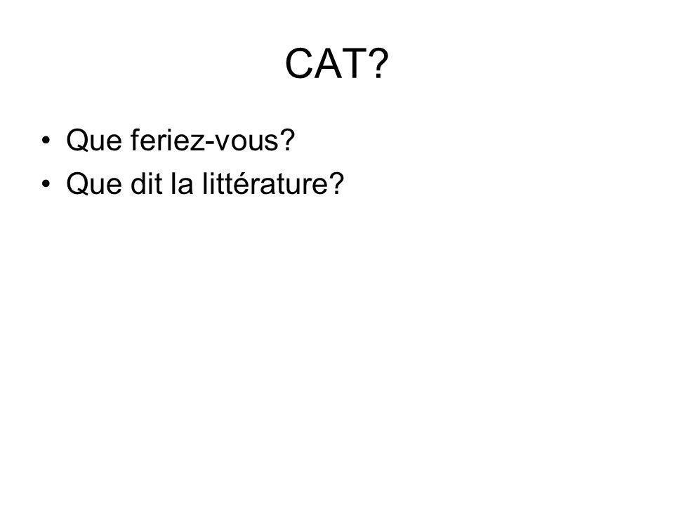 CAT? Que feriez-vous? Que dit la littérature?
