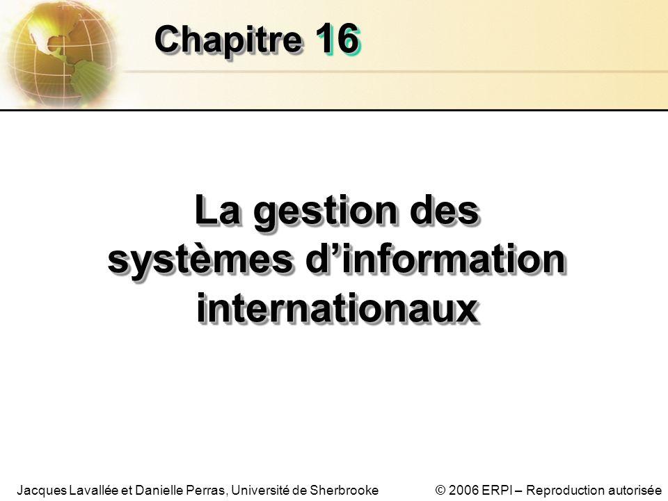 © 2006 ERPI – Reproduction autoriséeJacques Lavallée et Danielle Perras, Université de Sherbrooke 1616 ChapitreChapitre La gestion des systèmes dinformation internationaux