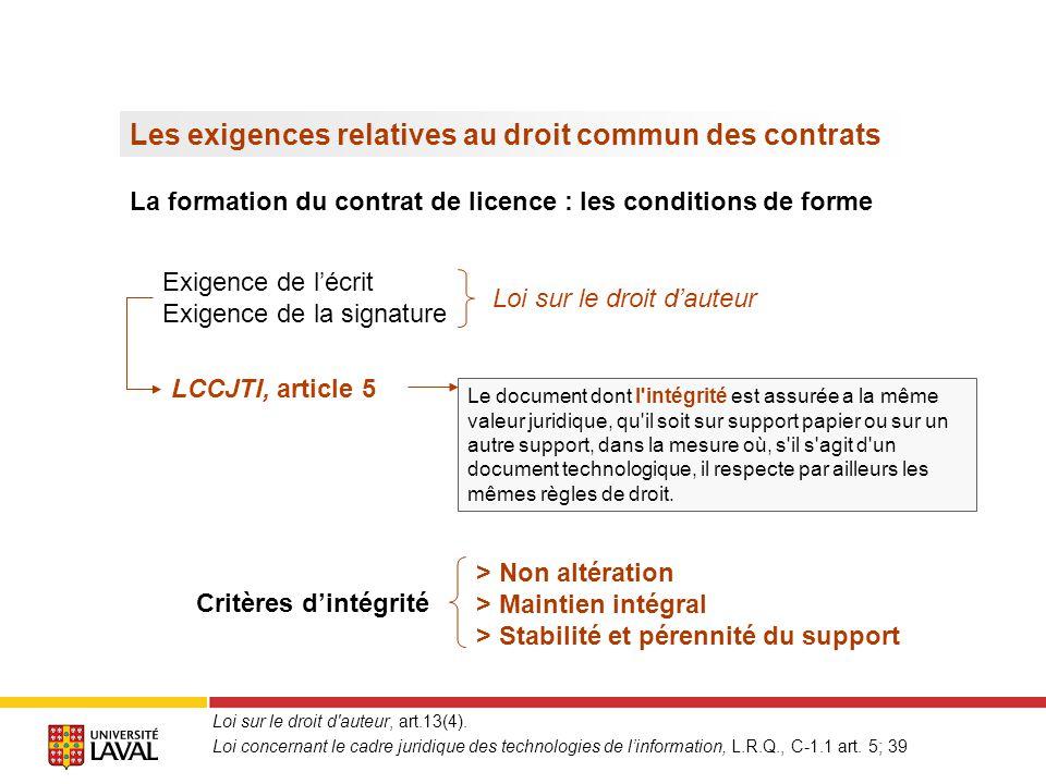 Les exigences relatives au droit commun des contrats La formation du contrat de licence : les conditions de forme Exigence de la signature C.c.Q.