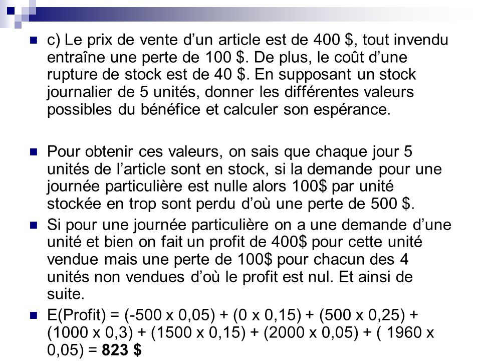 c) Le prix de vente dun article est de 400 $, tout invendu entraîne une perte de 100 $. De plus, le coût dune rupture de stock est de 40 $. En supposa