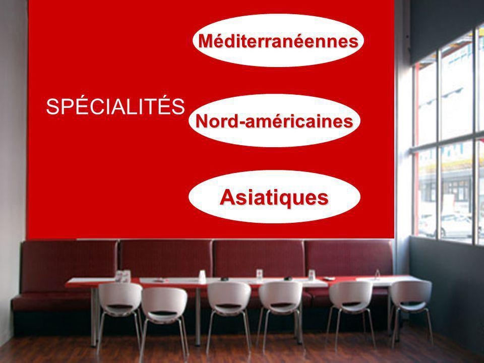 SPÉCIALITÉSMéditerranéennes Nord-américaines Asiatiques