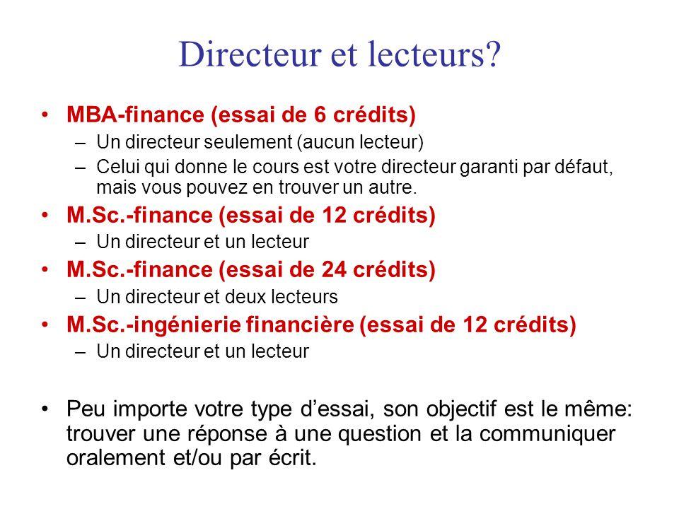 Directeur et lecteurs? MBA-finance (essai de 6 crédits) –Un directeur seulement (aucun lecteur) –Celui qui donne le cours est votre directeur garanti