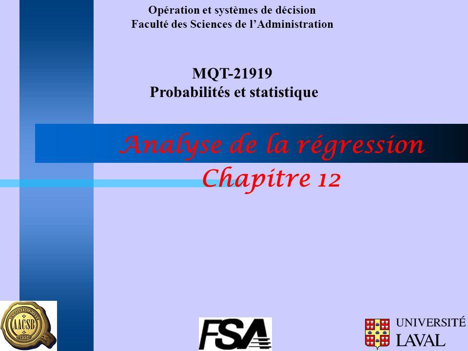 Opération et systèmes de décision Faculté des Sciences de lAdministration MQT-21919 Probabilités et statistique Analyse de la régression Chapitre 12