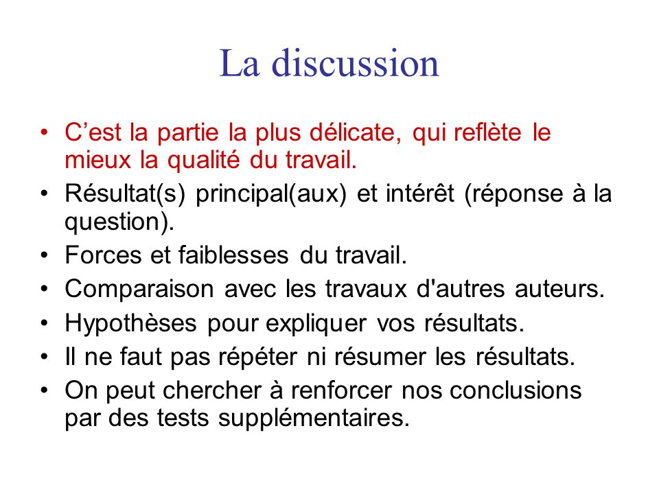 La discussion Cest la partie la plus délicate, qui reflète le mieux la qualité du travail.