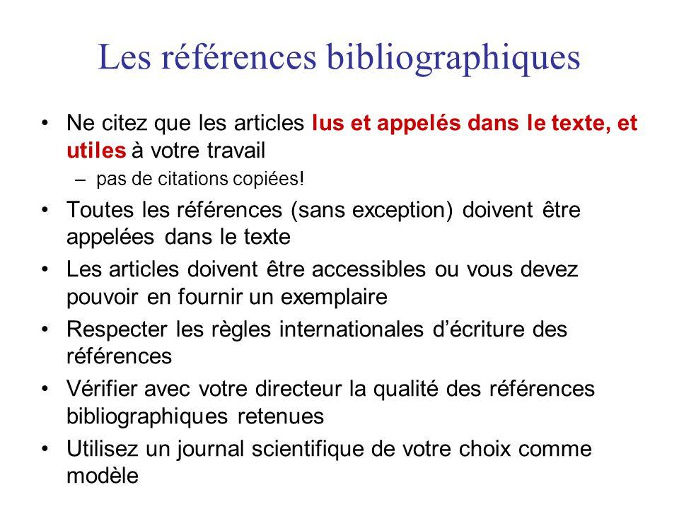 Les références bibliographiques Ne citez que les articles lus et appelés dans le texte, et utiles à votre travail –pas de citations copiées.