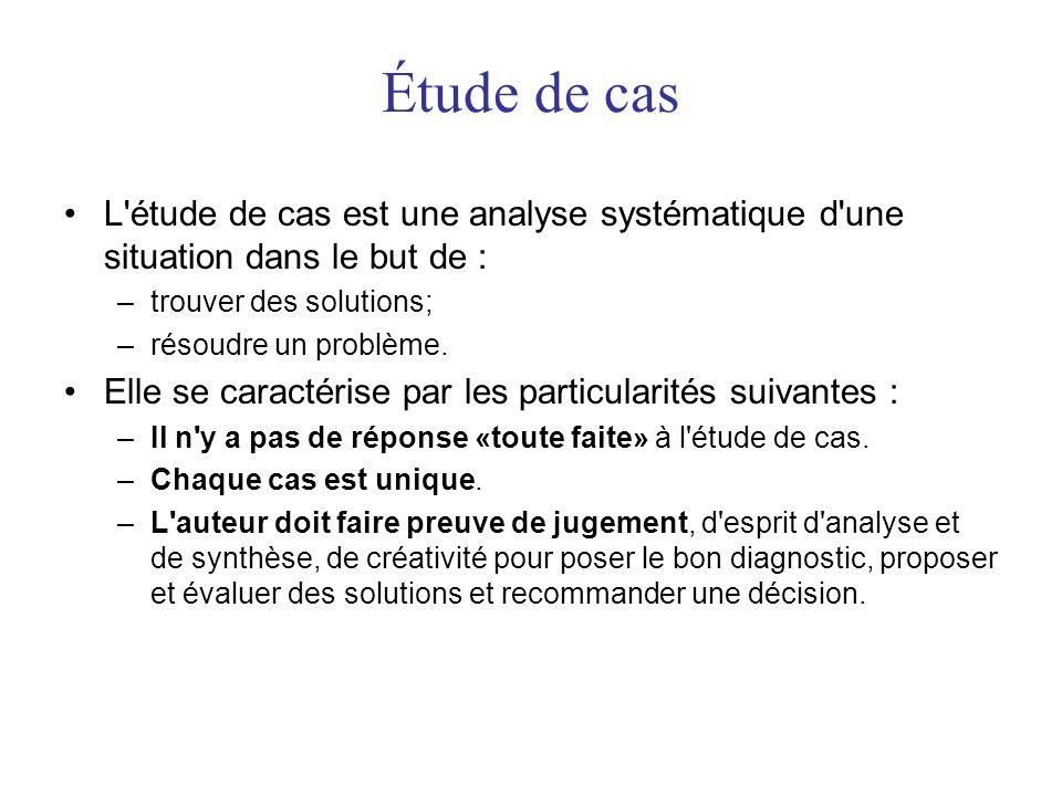 Étude de cas L étude de cas est une analyse systématique d une situation dans le but de : –trouver des solutions; –résoudre un problème.