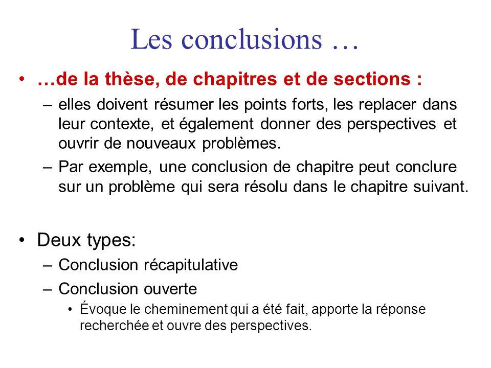 Les conclusions … …de la thèse, de chapitres et de sections : –elles doivent résumer les points forts, les replacer dans leur contexte, et également donner des perspectives et ouvrir de nouveaux problèmes.