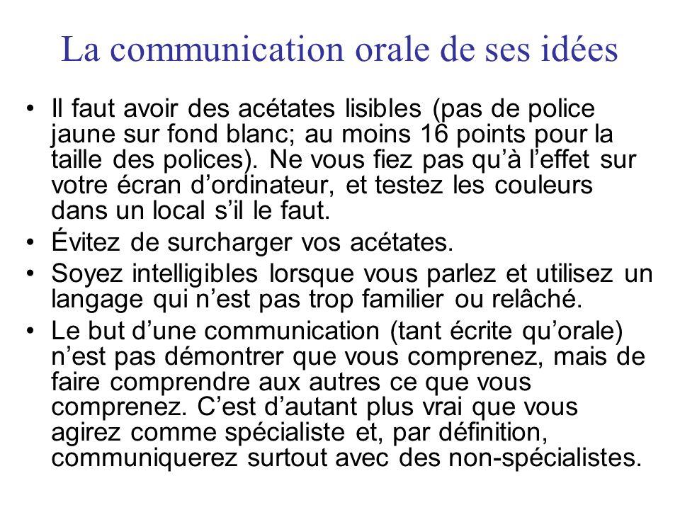 La communication orale de ses idées Il faut avoir des acétates lisibles (pas de police jaune sur fond blanc; au moins 16 points pour la taille des polices).
