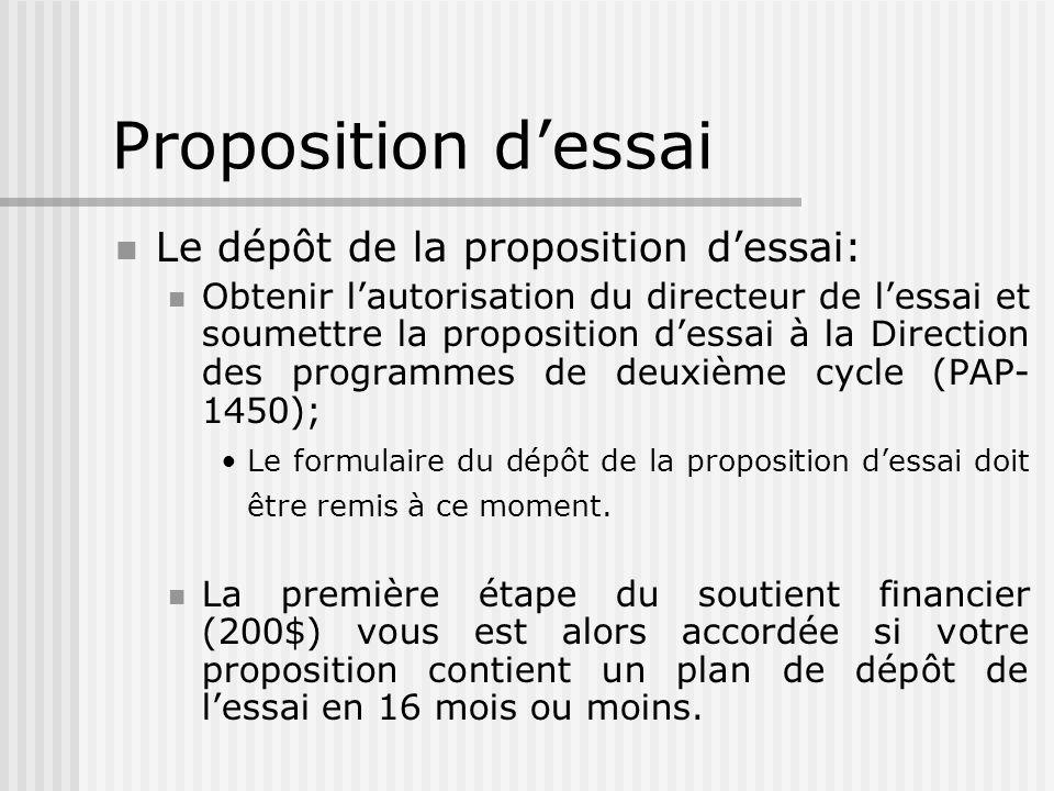 Proposition dessai Le dépôt de la proposition dessai: Obtenir lautorisation du directeur de lessai et soumettre la proposition dessai à la Direction des programmes de deuxième cycle (PAP- 1450); Le formulaire du dépôt de la proposition dessai doit être remis à ce moment.