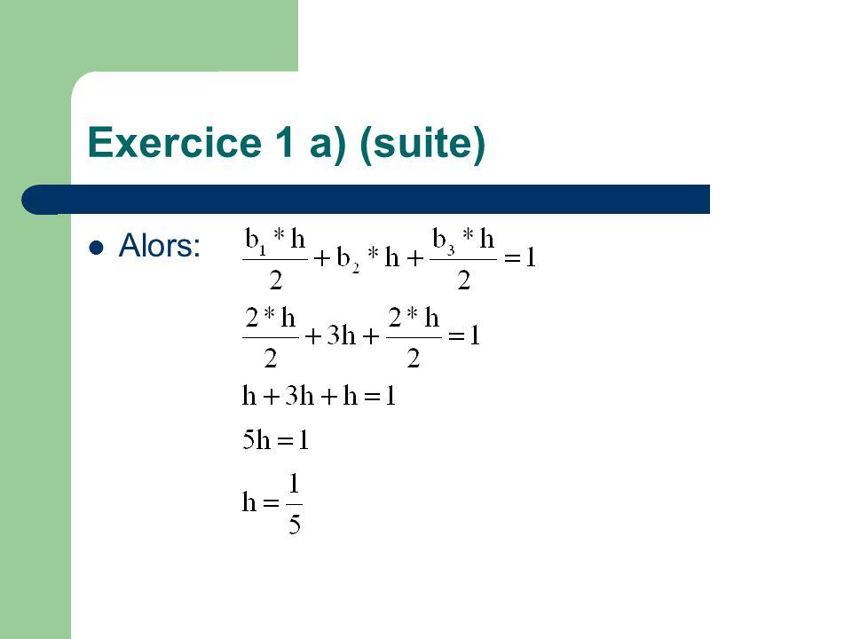 Exercice 1 a) (suite) Alors: