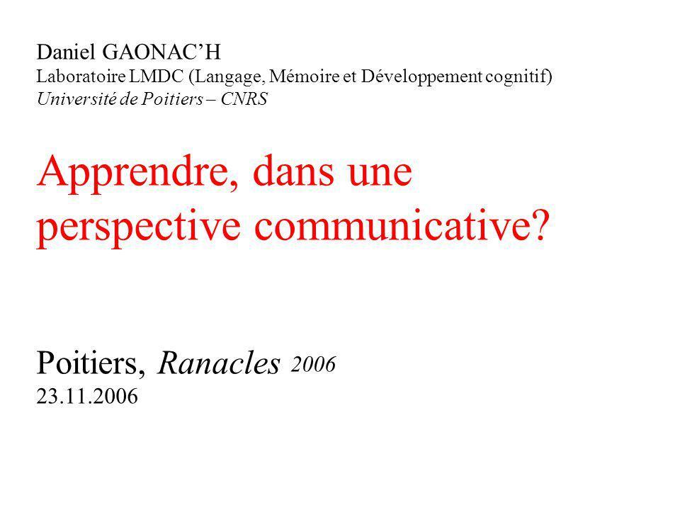 Daniel GAONACH Laboratoire LMDC (Langage, Mémoire et Développement cognitif) Université de Poitiers – CNRS Apprendre, dans une perspective communicati