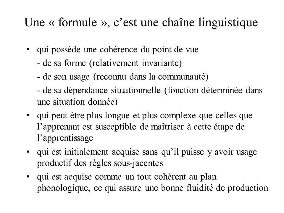 Une « formule », cest une chaîne linguistique qui possède une cohérence du point de vue - de sa forme (relativement invariante) - de son usage (reconn