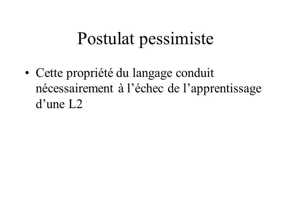 Postulat pessimiste Cette propriété du langage conduit nécessairement à léchec de lapprentissage dune L2