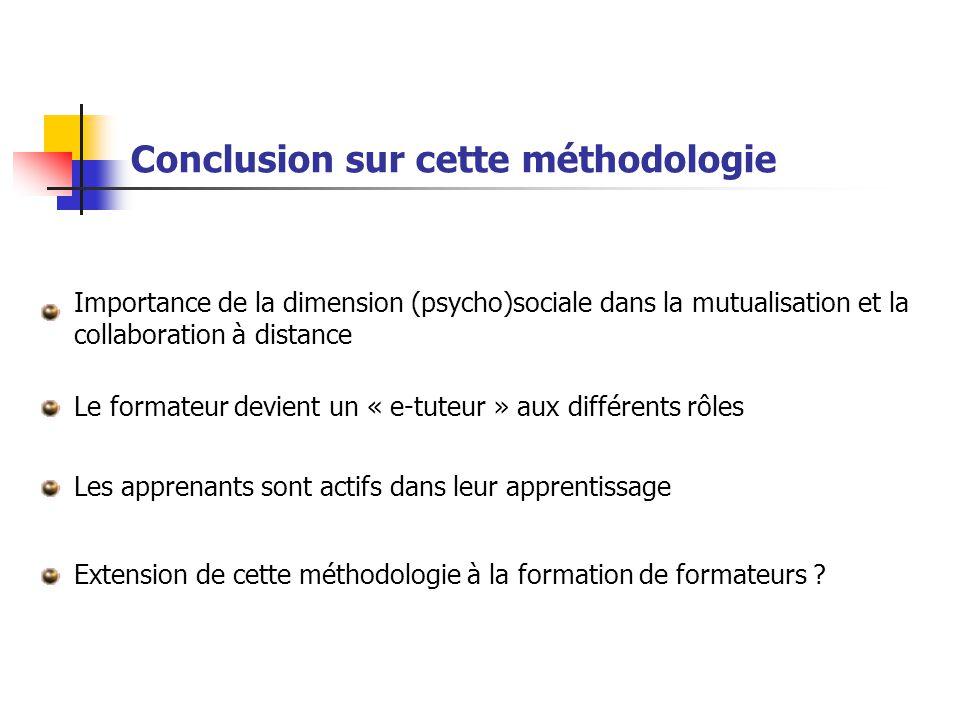 Conclusion sur cette méthodologie Les apprenants sont actifs dans leur apprentissage Importance de la dimension (psycho)sociale dans la mutualisation