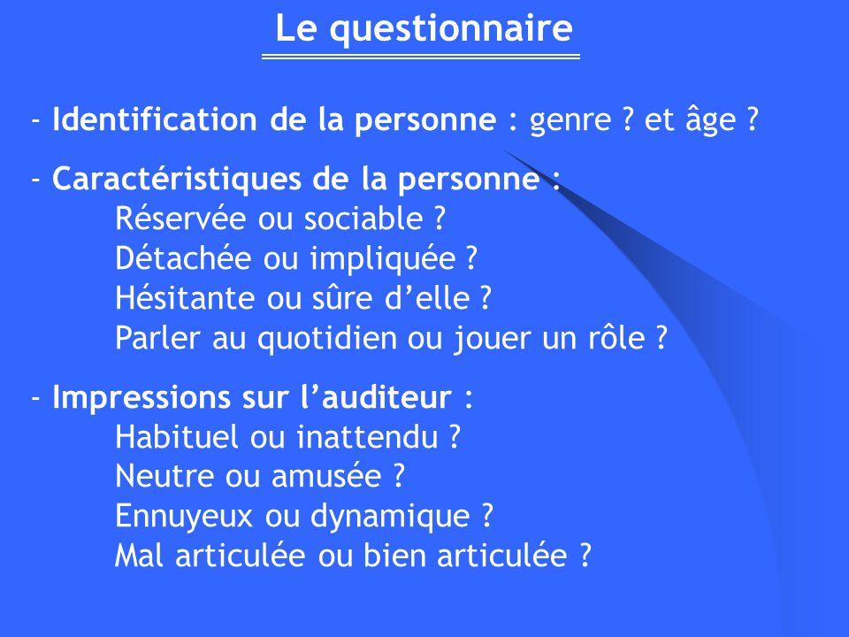 Le questionnaire - Identification de la personne : genre ? et âge ? - Caractéristiques de la personne : Réservée ou sociable ? Détachée ou impliquée ?