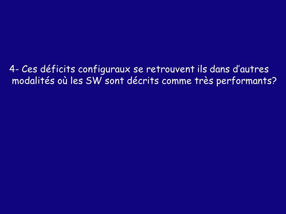4- Ces déficits configuraux se retrouvent ils dans dautres modalités où les SW sont décrits comme très performants?