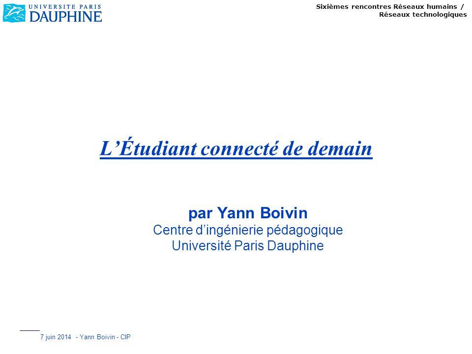 Sixièmes rencontres Réseaux humains / Réseaux technologiques 7 juin 2014 - Yann Boivin - CIP LÉtudiant connecté de demain par Yann Boivin Centre dingé