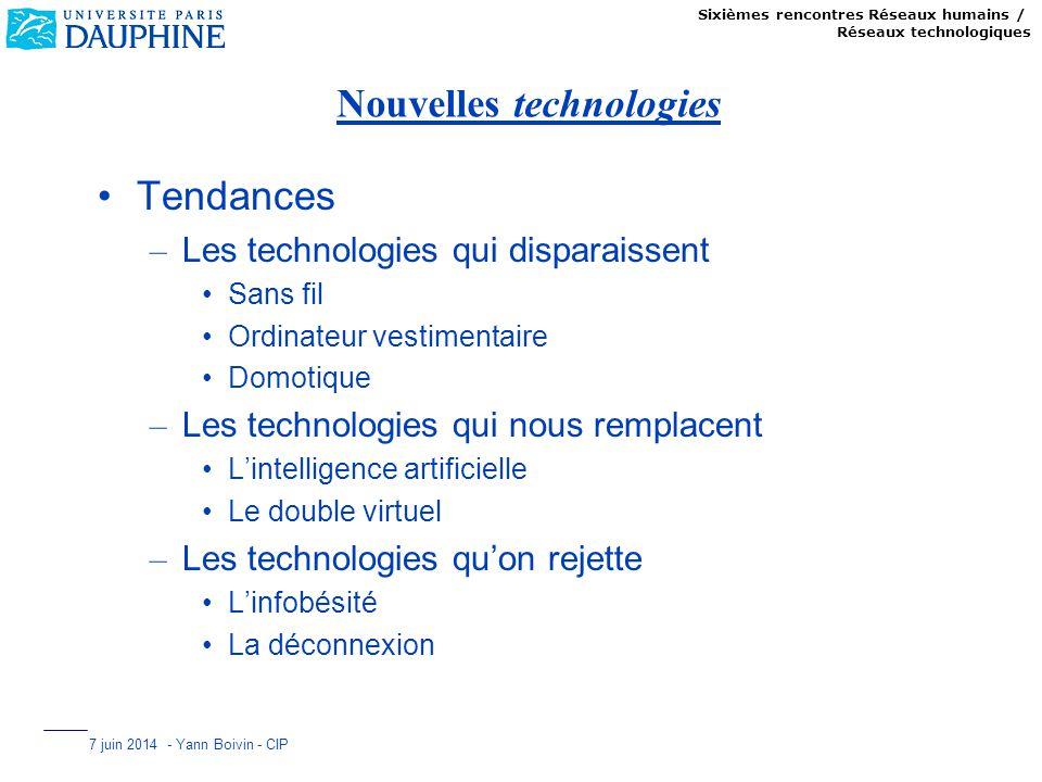 Sixièmes rencontres Réseaux humains / Réseaux technologiques 7 juin 2014 - Yann Boivin - CIP Nouvelles technologies Tendances – Les technologies qui d