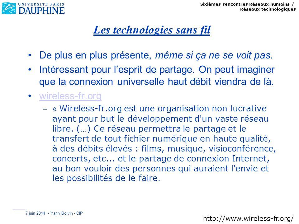Sixièmes rencontres Réseaux humains / Réseaux technologiques 7 juin 2014 - Yann Boivin - CIP Les technologies sans fil De plus en plus présente, même