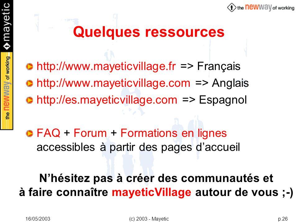 16/05/2003(c) 2003 - Mayeticp.26 Quelques ressources http://www.mayeticvillage.fr => Français http://www.mayeticvillage.com => Anglais http://es.mayet