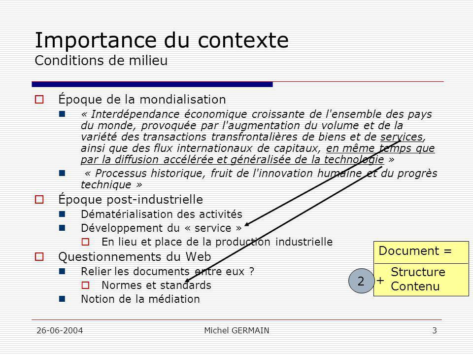 26-06-2004Michel GERMAIN3 Importance du contexte Conditions de milieu Époque de la mondialisation « Interdépendance économique croissante de l'ensembl